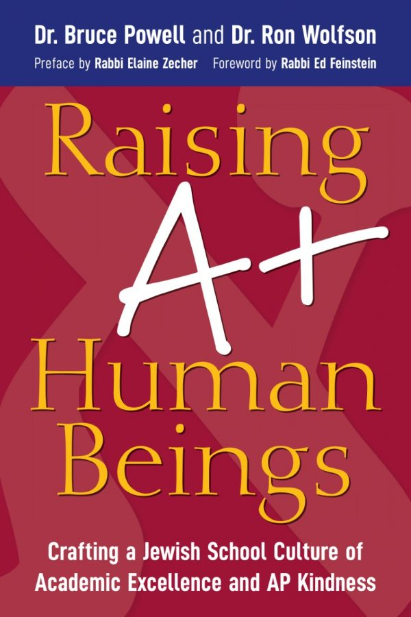 Raising A+ Human Beings: Crafting a Jewish School Culture of Academic Excellence and AP Kindness